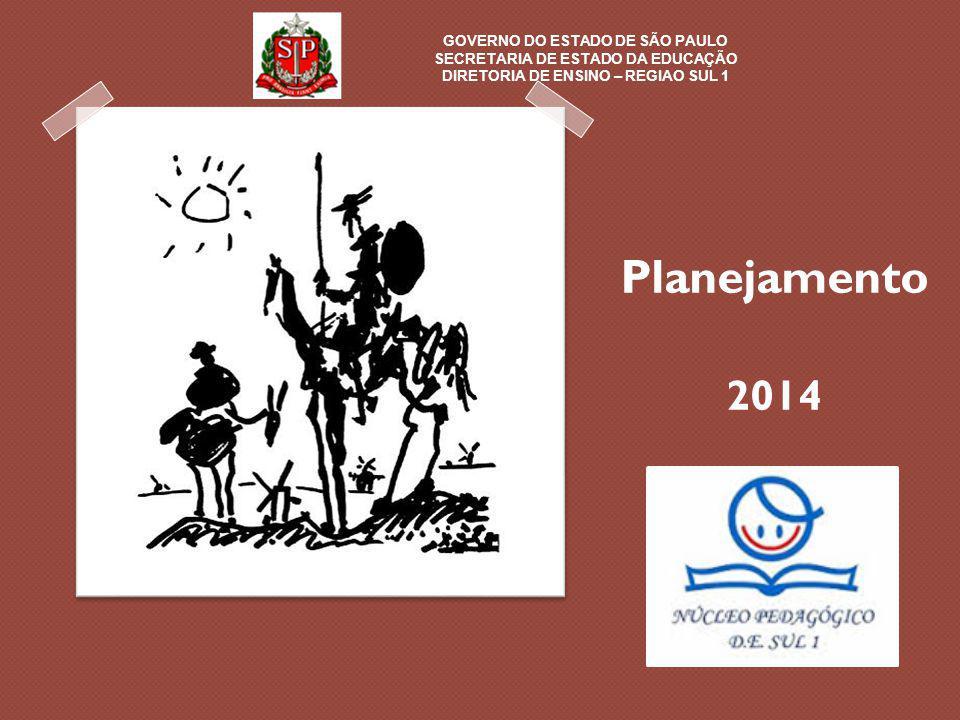 Planejamento 2014 GOVERNO DO ESTADO DE SÃO PAULO SECRETARIA DE ESTADO DA EDUCAÇÃO DIRETORIA DE ENSINO – REGIAO SUL 1
