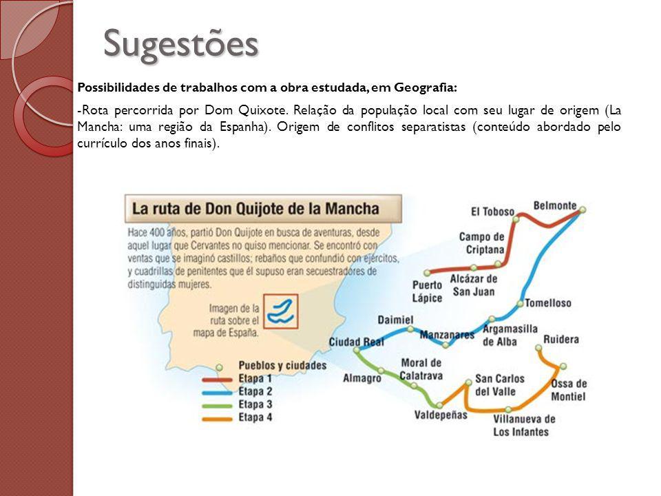 Sugestões Possibilidades de trabalhos com a obra estudada, em Geografia: -Rota percorrida por Dom Quixote.