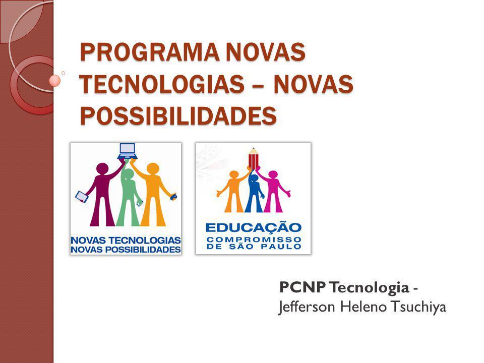 PROGRAMA NOVAS TECNOLOGIAS – NOVAS POSSIBILIDADES PCNP Tecnologia - Jefferson Heleno Tsuchiya