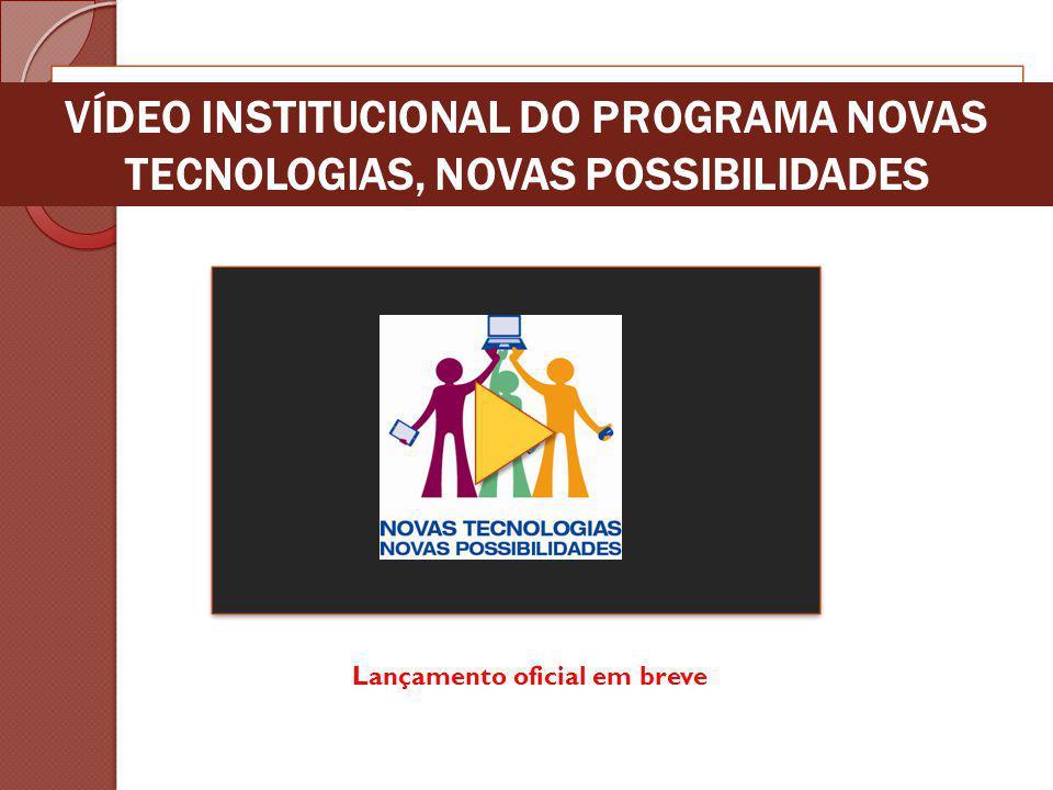 VÍDEO INSTITUCIONAL DO PROGRAMA NOVAS TECNOLOGIAS, NOVAS POSSIBILIDADES Lançamento oficial em breve