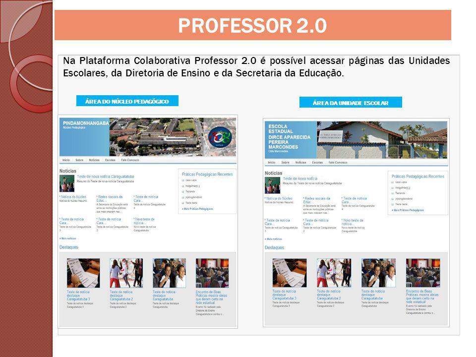 Na Plataforma Colaborativa Professor 2.0 é possível acessar páginas das Unidades Escolares, da Diretoria de Ensino e da Secretaria da Educação.