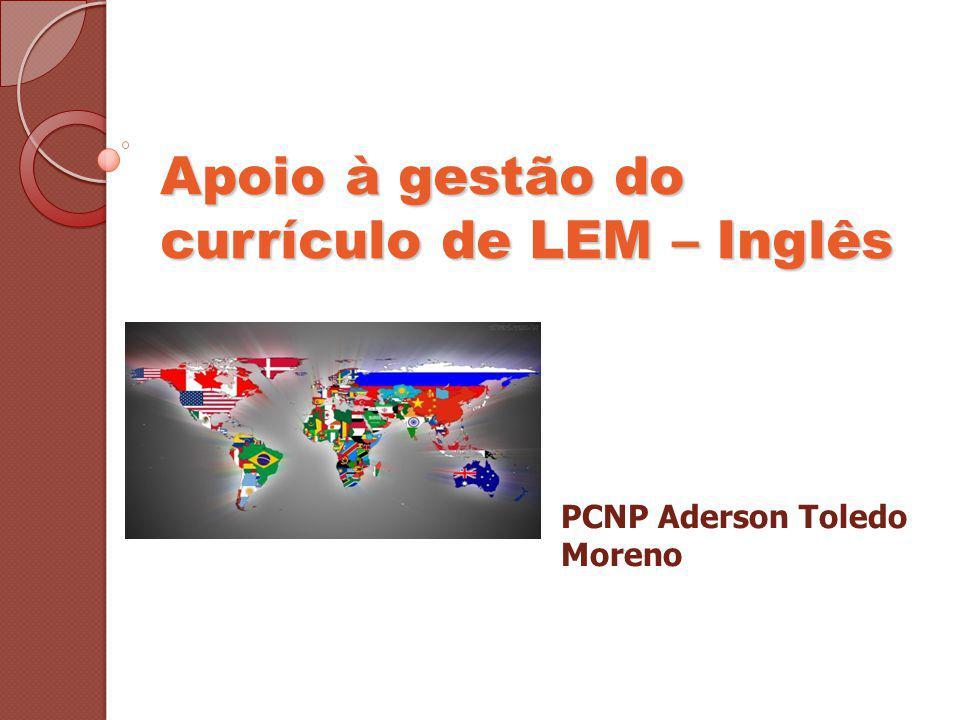 Apoio à gestão do currículo de LEM – Inglês PCNP Aderson Toledo Moreno