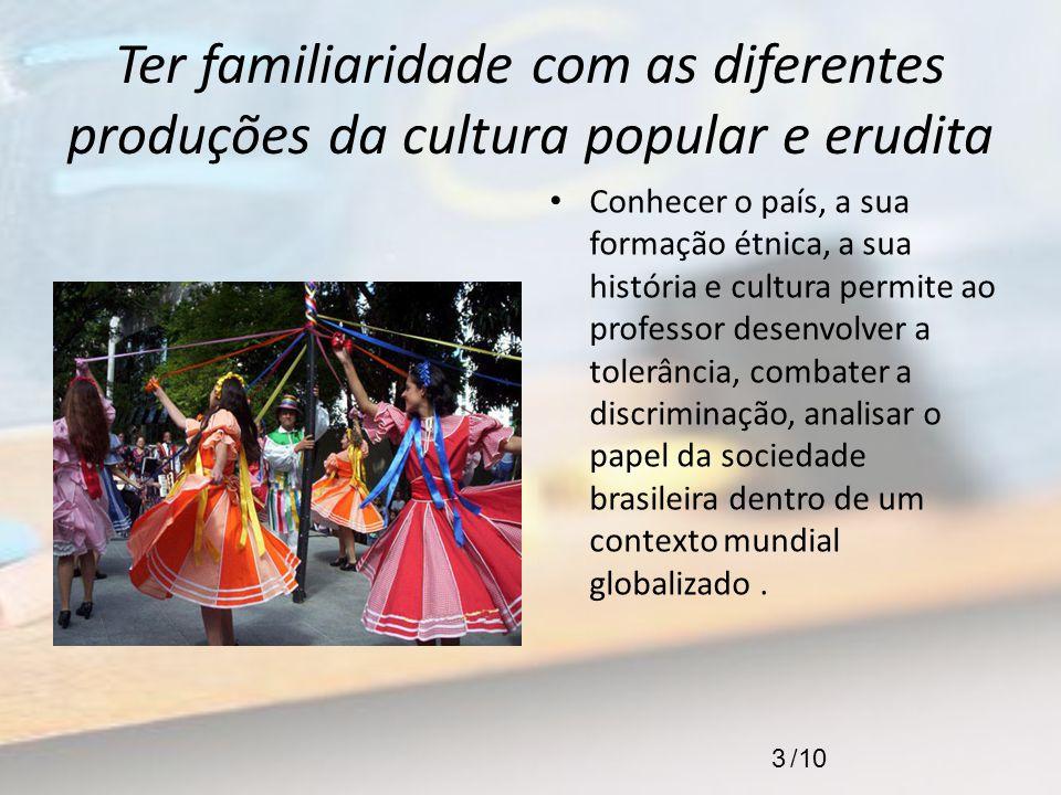 Ter familiaridade com as diferentes produções da cultura popular e erudita Conhecer o país, a sua formação étnica, a sua história e cultura permite ao