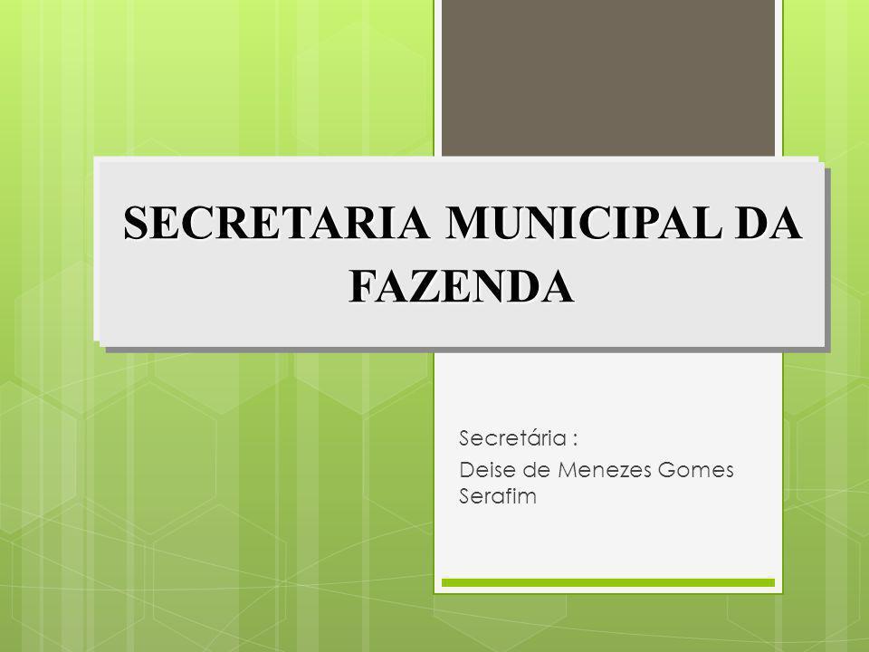 SECRETARIA MUNICIPAL DA FAZENDA Secretária : Deise de Menezes Gomes Serafim