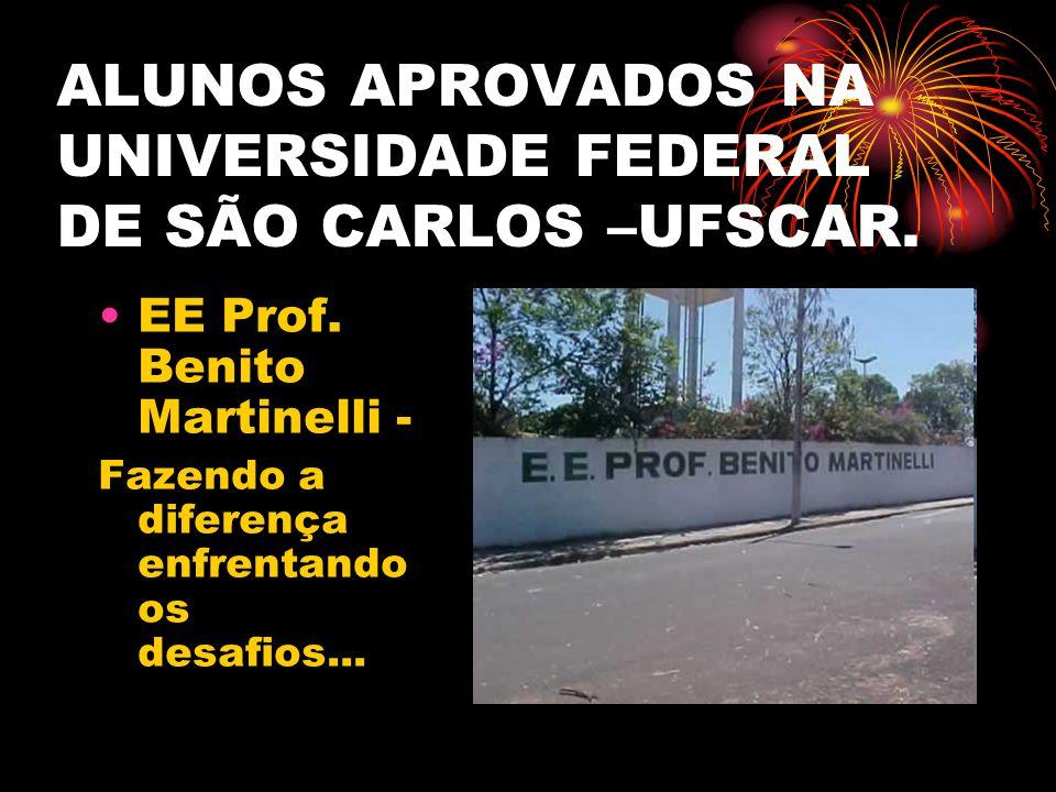 ALUNOS APROVADOS NA UNIVERSIDADE FEDERAL DE SÃO CARLOS –UFSCAR. EE Prof. Benito Martinelli - Fazendo a diferença enfrentando os desafios...