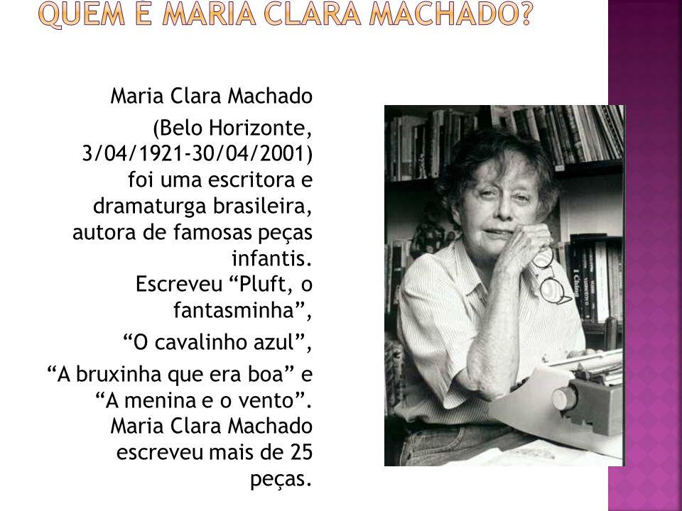 Maria Clara Machado (Belo Horizonte, 3/04/1921-30/04/2001) foi uma escritora e dramaturga brasileira, autora de famosas peças infantis. Escreveu Pluft