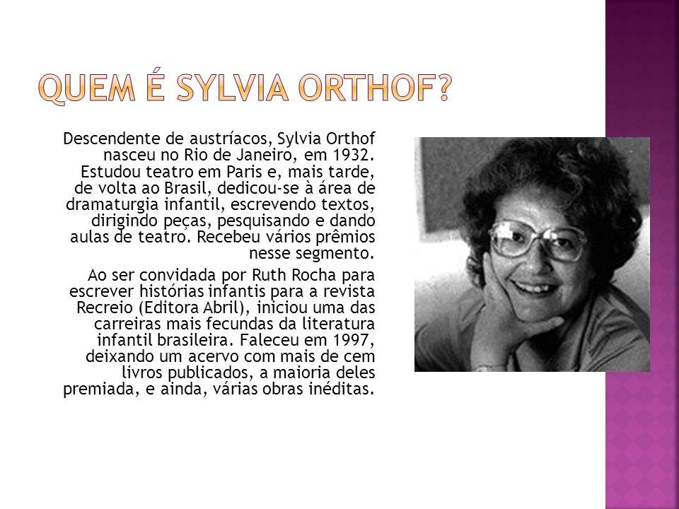 Descendente de austríacos, Sylvia Orthof nasceu no Rio de Janeiro, em 1932. Estudou teatro em Paris e, mais tarde, de volta ao Brasil, dedicou-se à ár