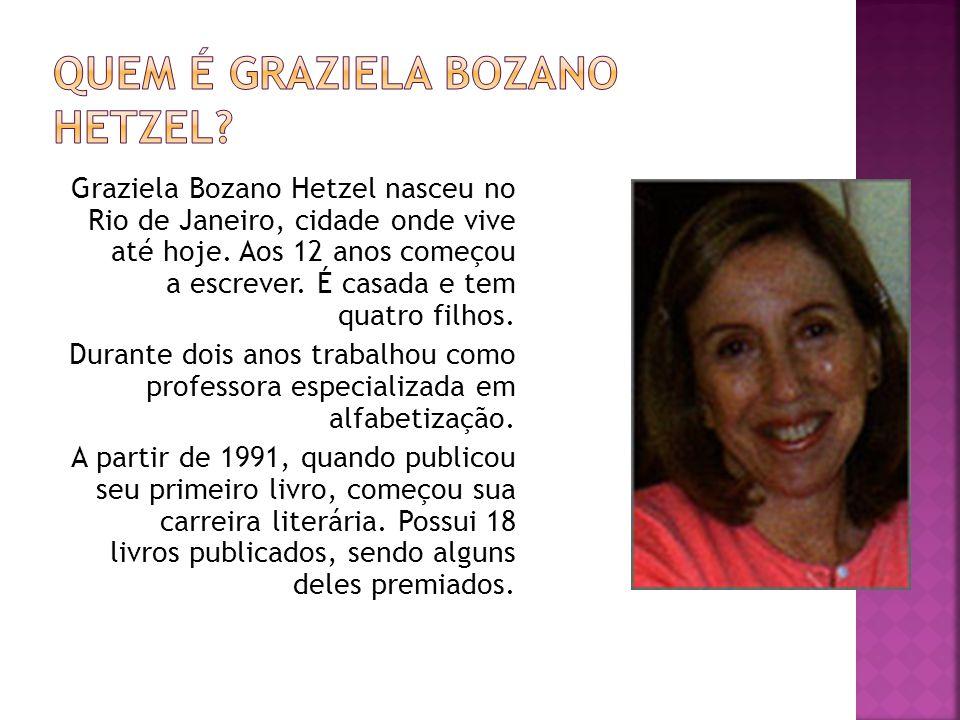 Graziela Bozano Hetzel nasceu no Rio de Janeiro, cidade onde vive até hoje. Aos 12 anos começou a escrever. É casada e tem quatro filhos. Durante dois