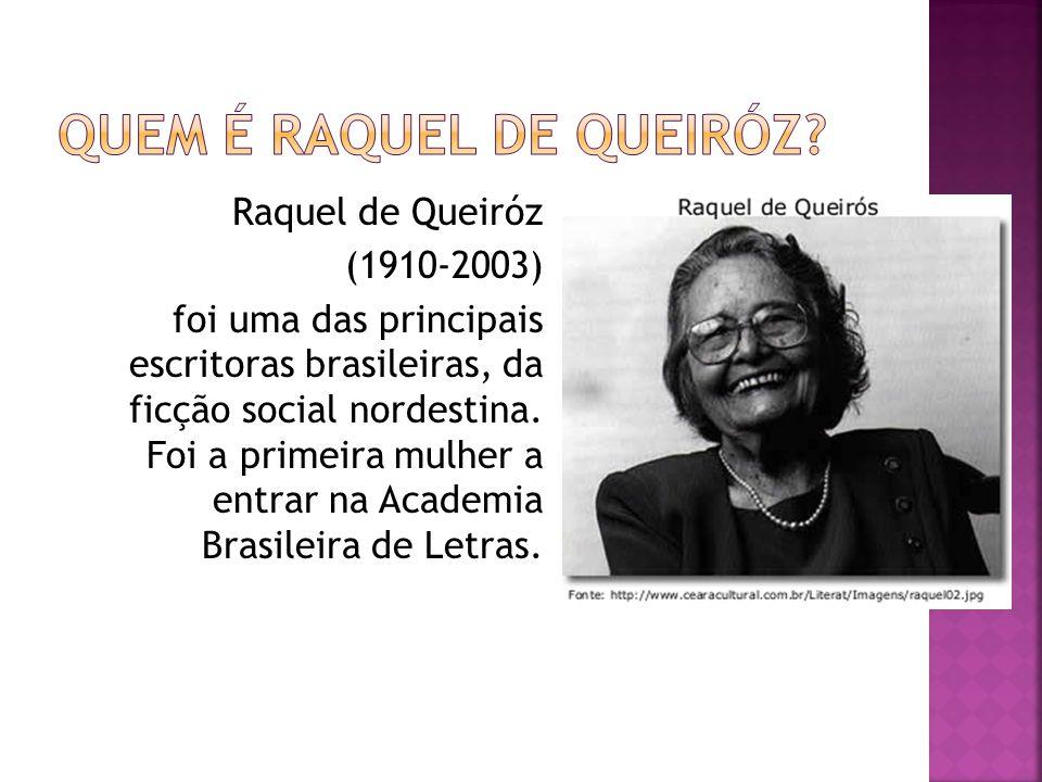 Raquel de Queiróz (1910-2003) foi uma das principais escritoras brasileiras, da ficção social nordestina. Foi a primeira mulher a entrar na Academia B