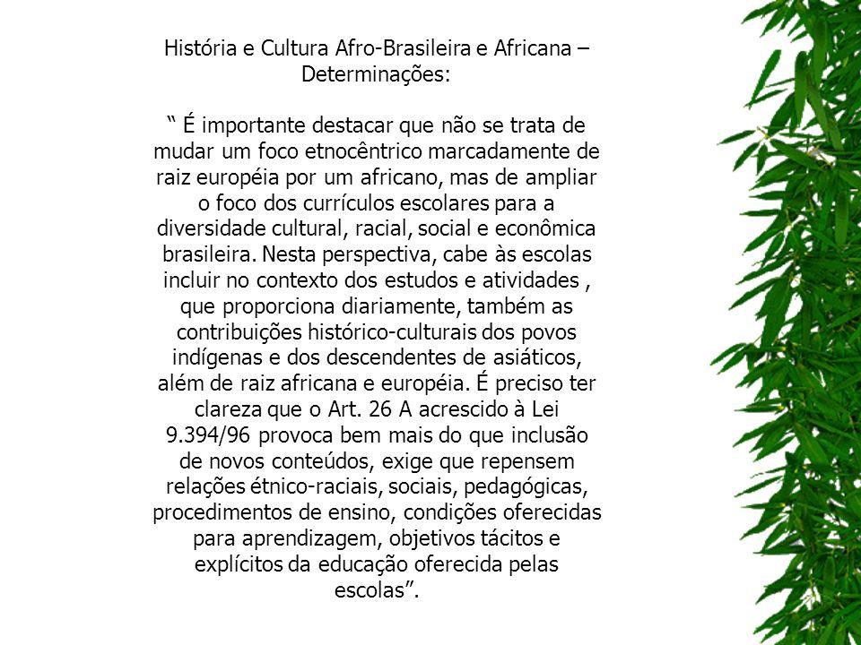 História e Cultura Afro-Brasileira e Africana – Determinações: É importante destacar que não se trata de mudar um foco etnocêntrico marcadamente de ra
