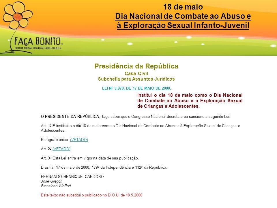 18 de maio Dia Nacional de Combate ao Abuso e à Exploração Sexual Infanto-Juvenil Presidência da República Casa Civil Subchefia para Assuntos Jurídico