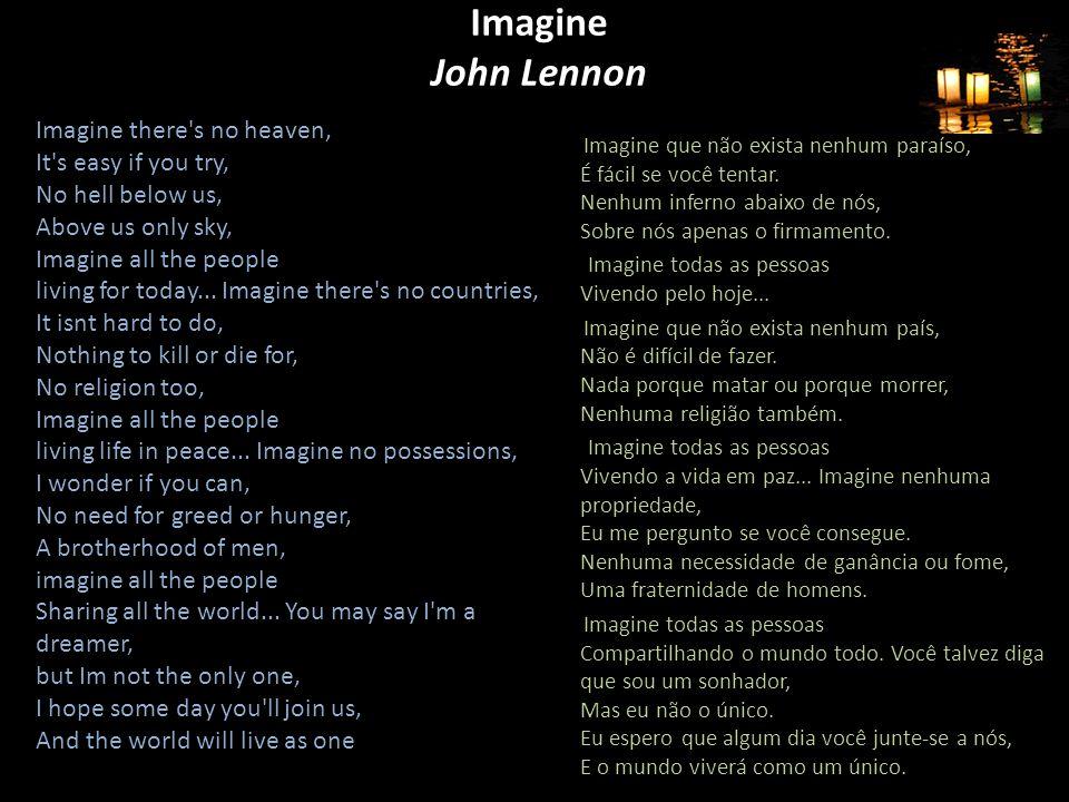 Imagine John Lennon Imagine que não exista nenhum paraíso, É fácil se você tentar.