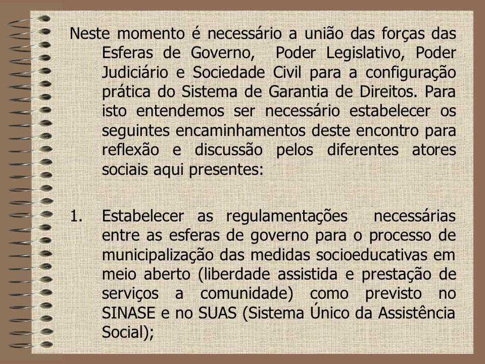 Neste momento é necessário a união das forças das Esferas de Governo, Poder Legislativo, Poder Judiciário e Sociedade Civil para a configuração prátic