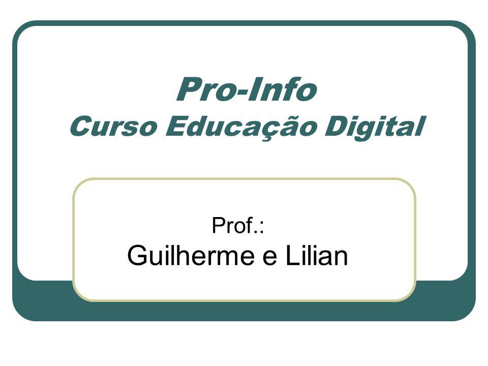 Pro-Info Curso Educação Digital Prof.: Guilherme e Lilian