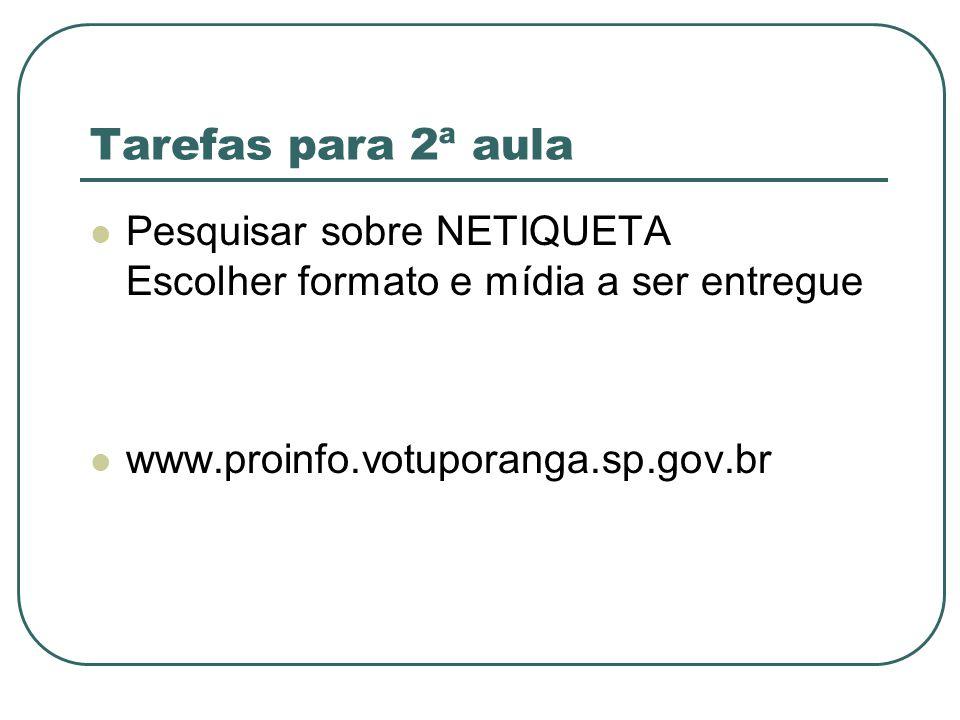 Tarefas para 2ª aula Pesquisar sobre NETIQUETA Escolher formato e mídia a ser entregue www.proinfo.votuporanga.sp.gov.br