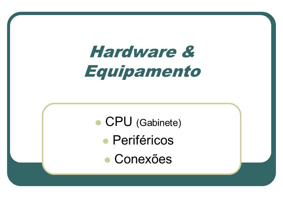 Hardware & Equipamento CPU (Gabinete) Periféricos Conexões