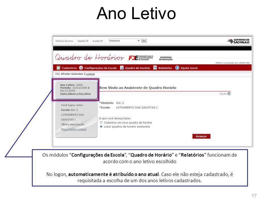 Ano Letivo 17 Os módulos Configurações da Escola, Quadro de Horário e Relatórios funcionam de acordo com o ano letivo escolhido No logon, automaticamente é atribuído o ano atual.