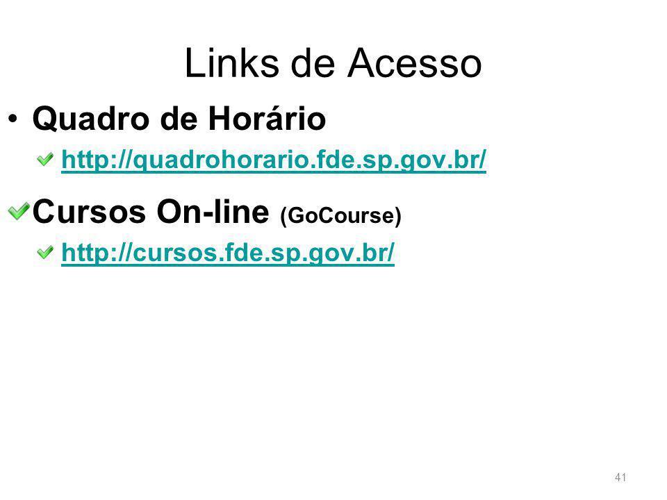 Links de Acesso Quadro de Horário http://quadrohorario.fde.sp.gov.br/ Cursos On-line (GoCourse) http://cursos.fde.sp.gov.br/ 41