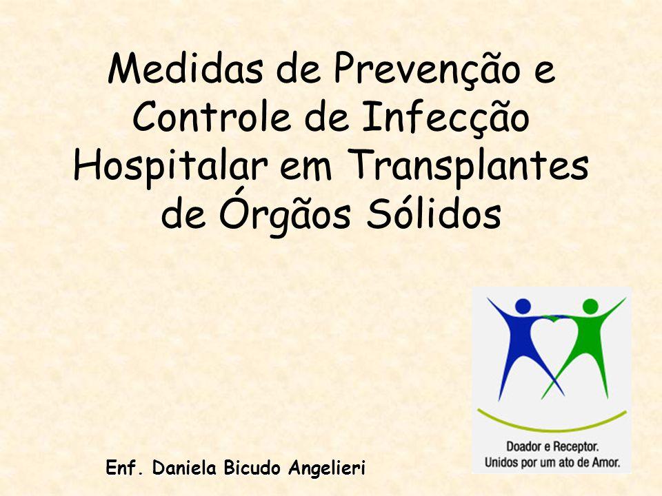Medidas de Prevenção e Controle de Infecção Hospitalar em Transplantes de Órgãos Sólidos Enf. Daniela Bicudo Angelieri