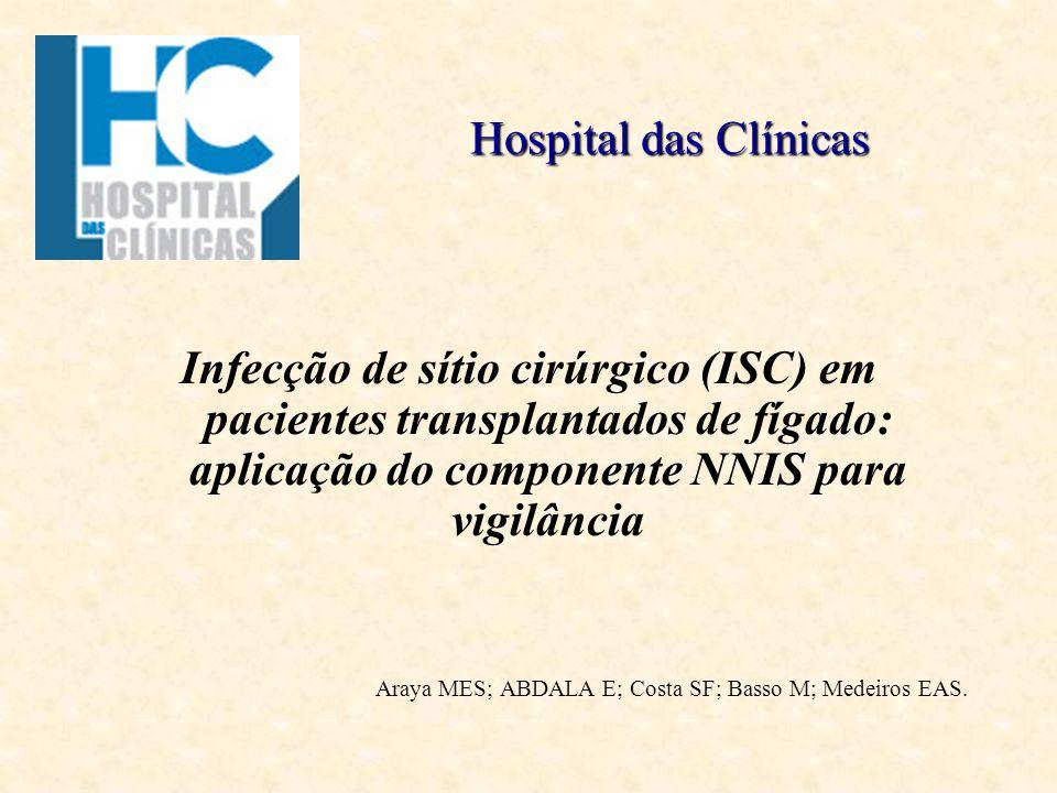 Hospital das Clínicas Infecção de sítio cirúrgico (ISC) em pacientes transplantados de fígado: aplicação do componente NNIS para vigilância Araya MES;