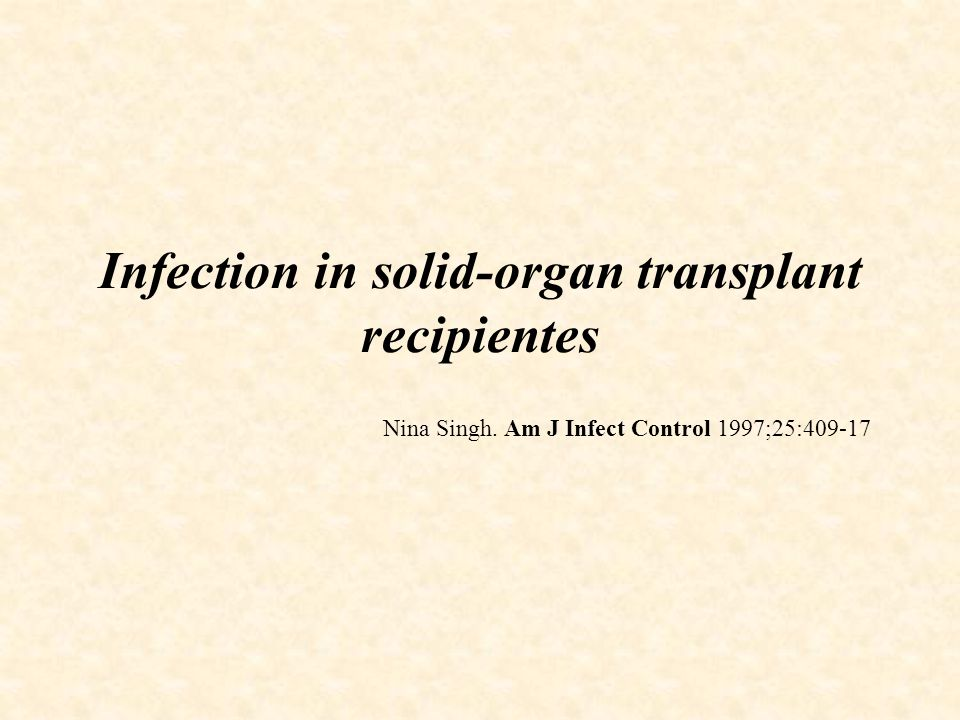Infection in solid-organ transplant recipientes Nina Singh. Am J Infect Control 1997;25:409-17