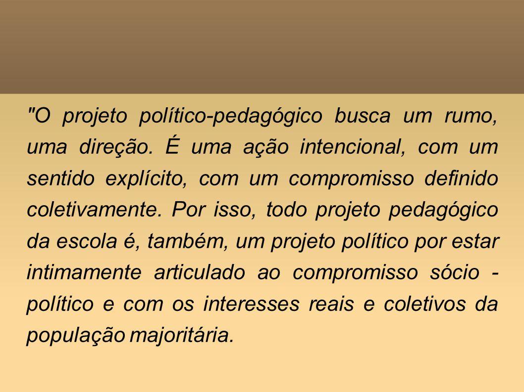 O projeto político-pedagógico busca um rumo, uma direção.