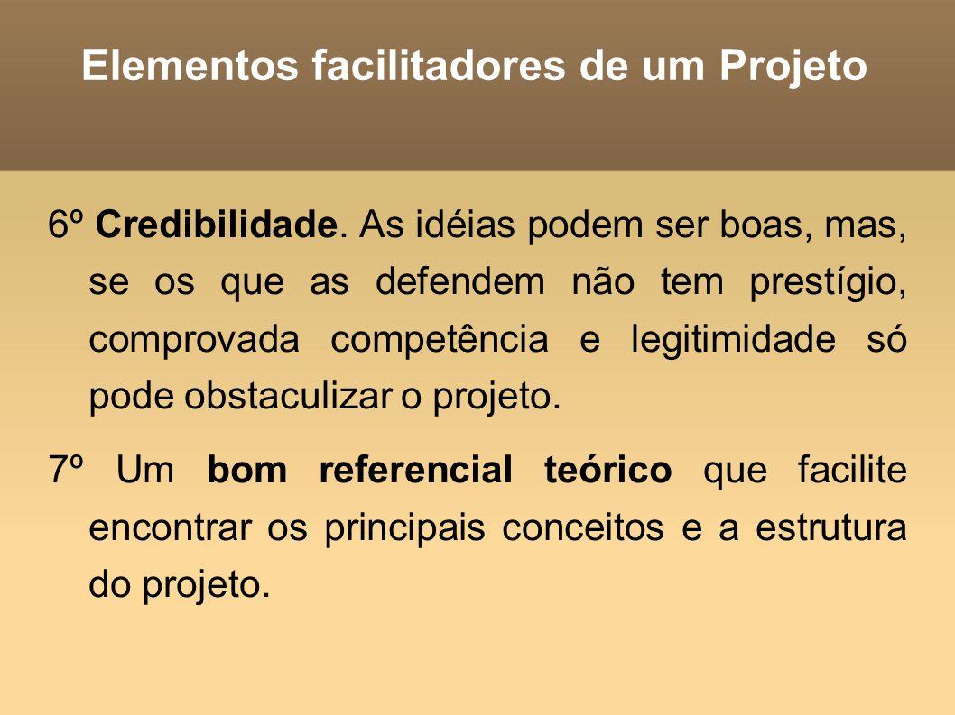 Elementos facilitadores de um Projeto 6º Credibilidade. As idéias podem ser boas, mas, se os que as defendem não tem prestígio, comprovada competência