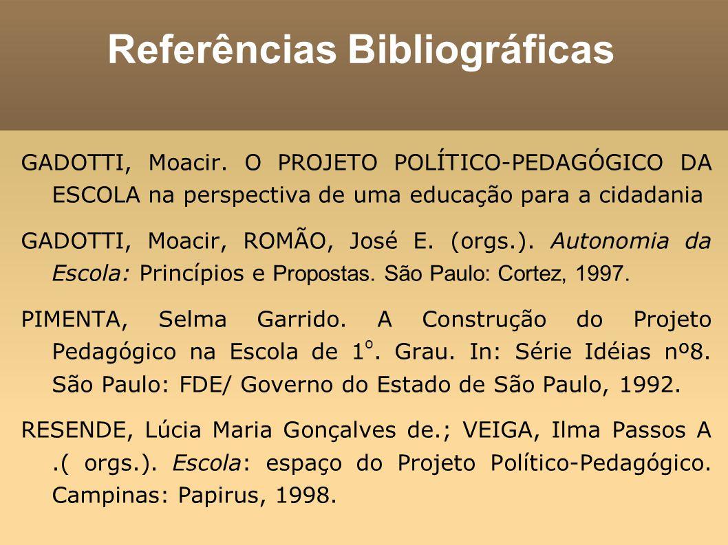 Referências Bibliográficas GADOTTI, Moacir. O PROJETO POLÍTICO-PEDAGÓGICO DA ESCOLA na perspectiva de uma educação para a cidadania GADOTTI, Moacir, R