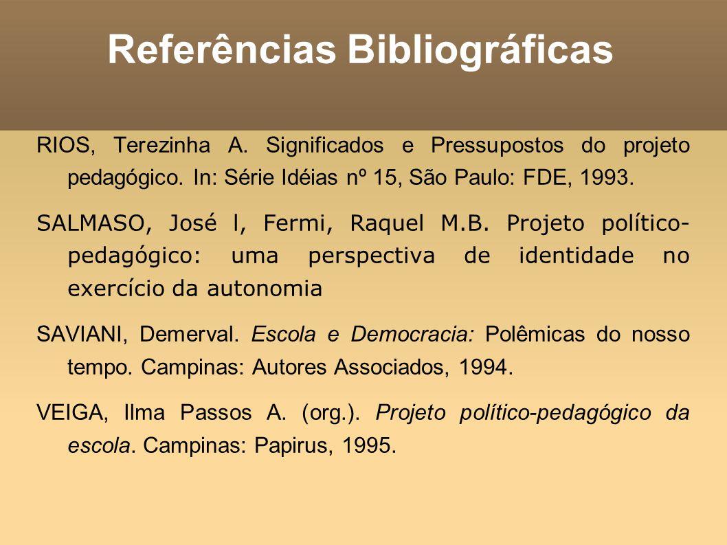 RIOS, Terezinha A. Significados e Pressupostos do projeto pedagógico. In: Série Idéias nº 15, São Paulo: FDE, 1993. SALMASO, José l, Fermi, Raquel M.B