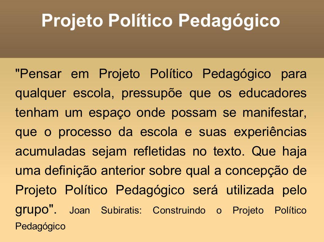 Projeto Político Pedagógico Um projeto político-pedagógico não nega o instituído da escola que é a sua história, que é o conjunto dos seus currículos, dos seus métodos, o conjunto dos seus atores internos e externos e o seu modo de vida.
