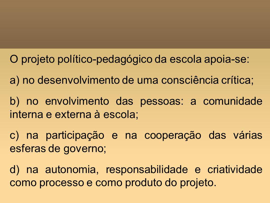 O projeto político-pedagógico da escola apoia-se: a) no desenvolvimento de uma consciência crítica; b) no envolvimento das pessoas: a comunidade inter