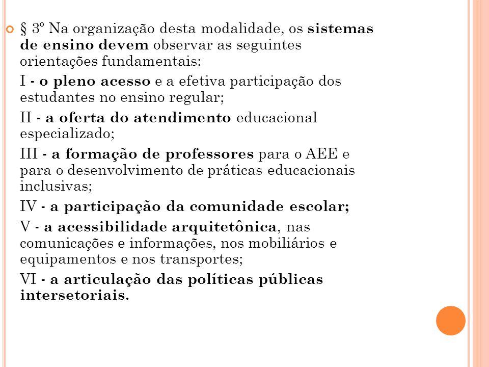 § 3º Na organização desta modalidade, os sistemas de ensino devem observar as seguintes orientações fundamentais: I - o pleno acesso e a efetiva parti