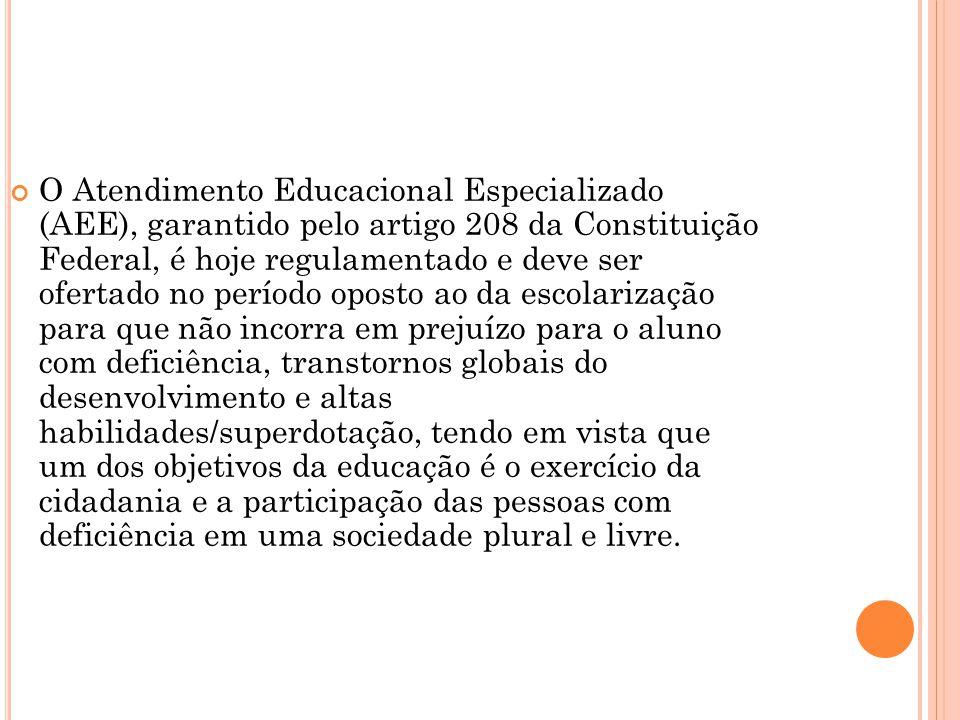 O Atendimento Educacional Especializado (AEE), garantido pelo artigo 208 da Constituição Federal, é hoje regulamentado e deve ser ofertado no período