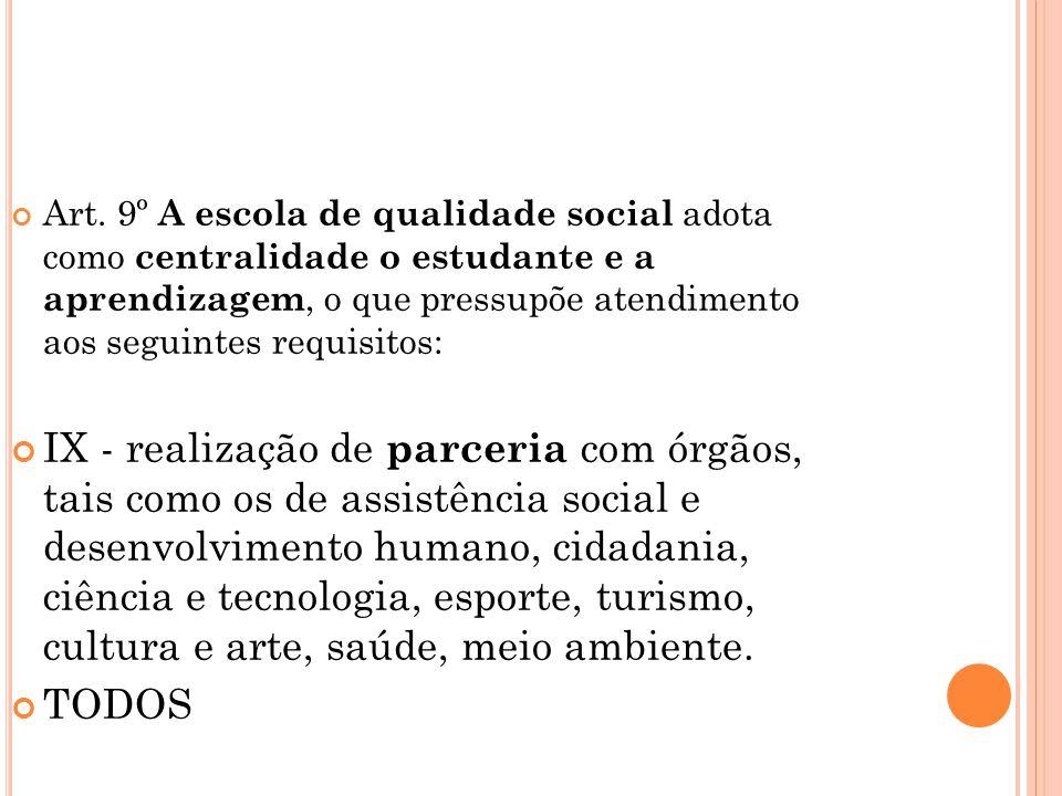 Art. 9º A escola de qualidade social adota como centralidade o estudante e a aprendizagem, o que pressupõe atendimento aos seguintes requisitos: IX -