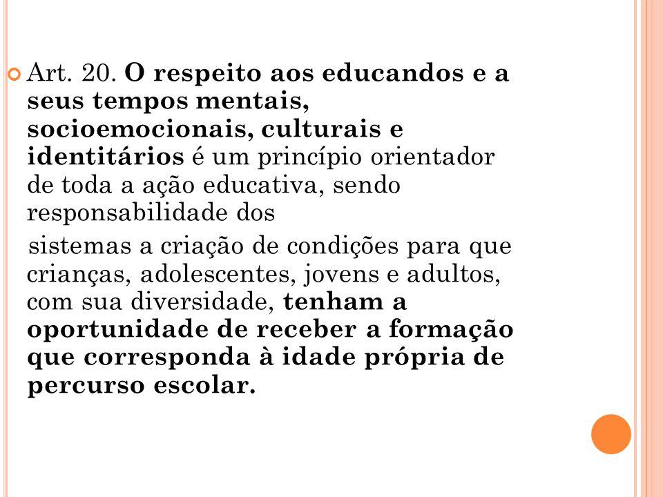 Art. 20. O respeito aos educandos e a seus tempos mentais, socioemocionais, culturais e identitários é um princípio orientador de toda a ação educativ