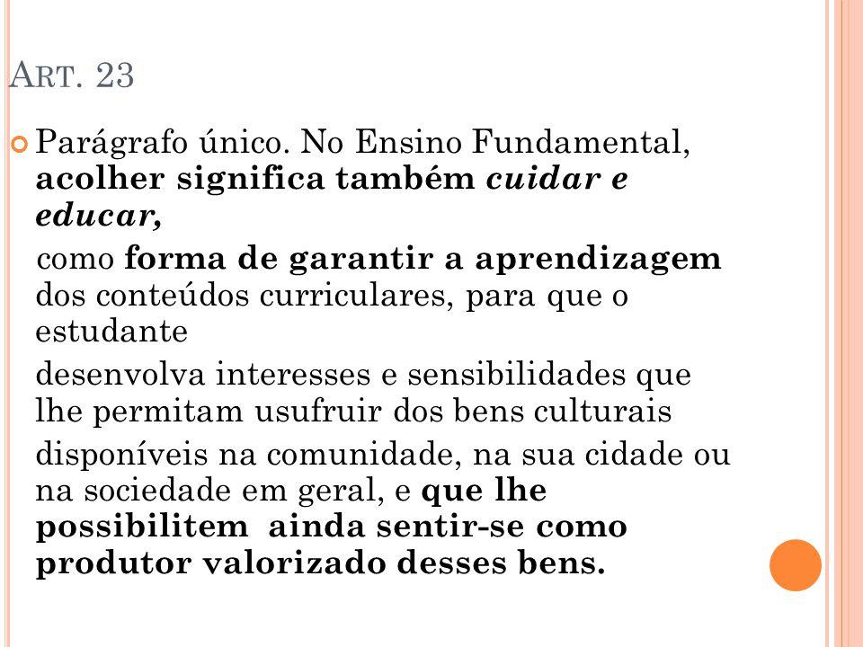 A RT. 23 Parágrafo único. No Ensino Fundamental, acolher significa também cuidar e educar, como forma de garantir a aprendizagem dos conteúdos curricu