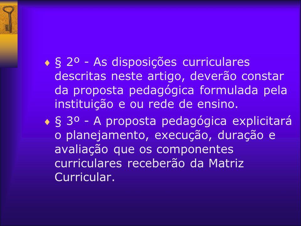 § 2º - As disposições curriculares descritas neste artigo, deverão constar da proposta pedagógica formulada pela instituição e ou rede de ensino. § 3º