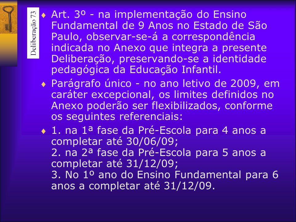 Art. 3º - na implementação do Ensino Fundamental de 9 Anos no Estado de São Paulo, observar-se-á a correspondência indicada no Anexo que integra a pre