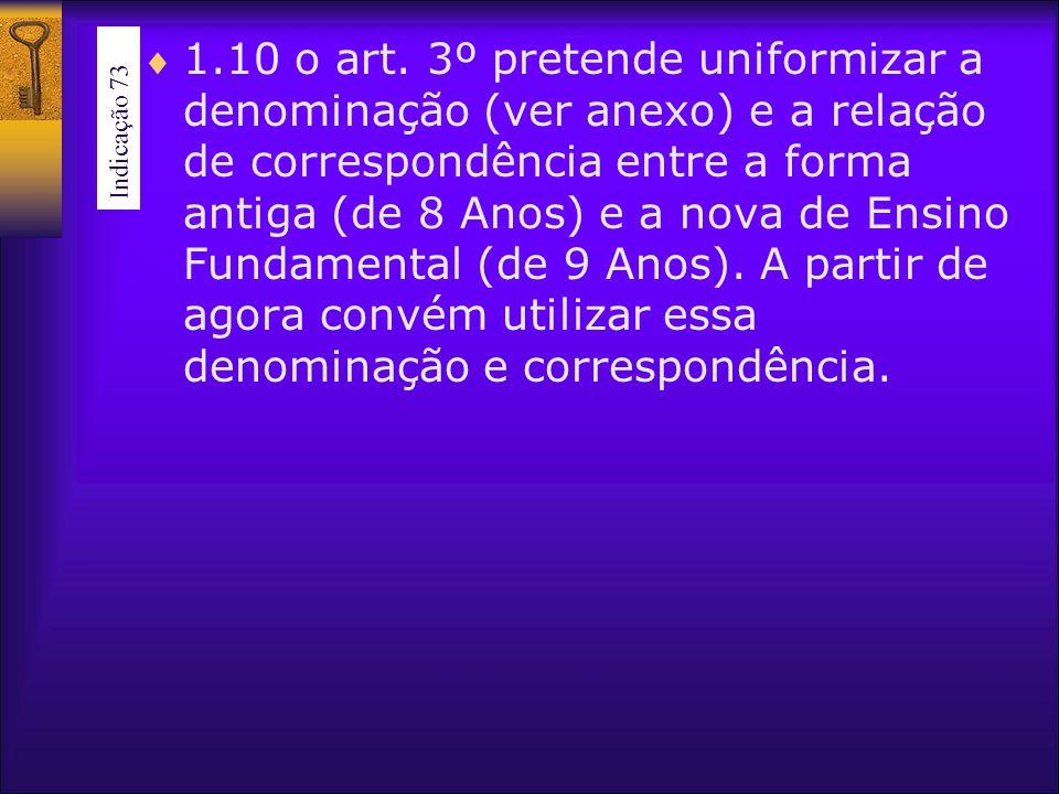 1.10 o art. 3º pretende uniformizar a denominação (ver anexo) e a relação de correspondência entre a forma antiga (de 8 Anos) e a nova de Ensino Funda