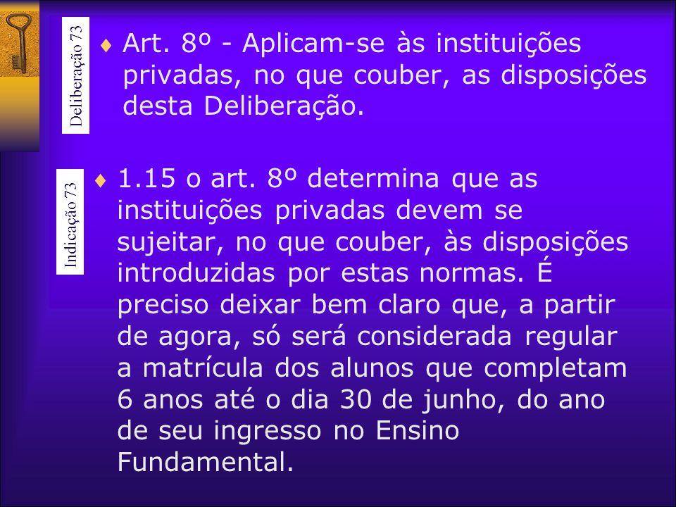 Art. 8º - Aplicam-se às instituições privadas, no que couber, as disposições desta Deliberação. 1.15 o art. 8º determina que as instituições privadas