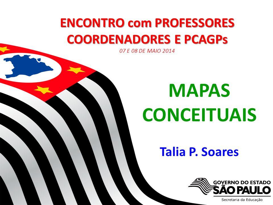 Secretaria da Educação do Estado de São Paulo CGEB/EFAP MAPAS CONCEITUAIS Talia P. Soares ENCONTRO com PROFESSORES COORDENADORES E PCAGPs 07 E 08 DE M