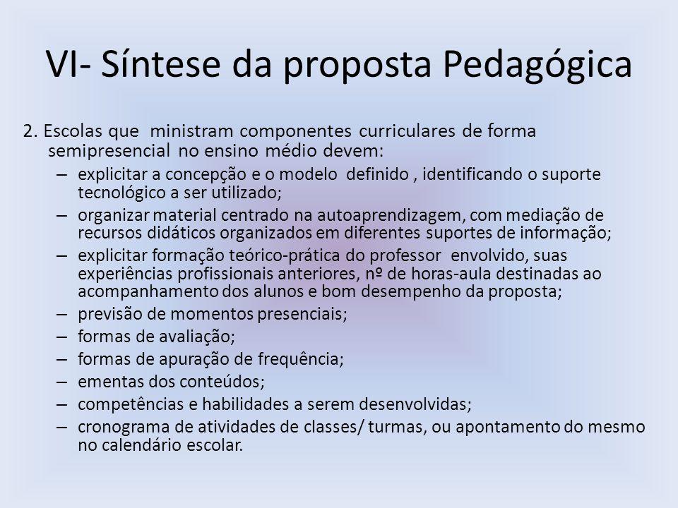 VI- Síntese da proposta Pedagógica 2. Escolas que ministram componentes curriculares de forma semipresencial no ensino médio devem: – explicitar a con