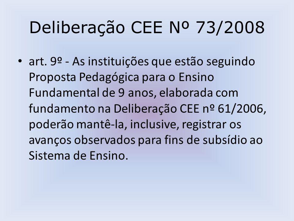 Deliberação CEE Nº 73/2008 art. 9º - As instituições que estão seguindo Proposta Pedagógica para o Ensino Fundamental de 9 anos, elaborada com fundame