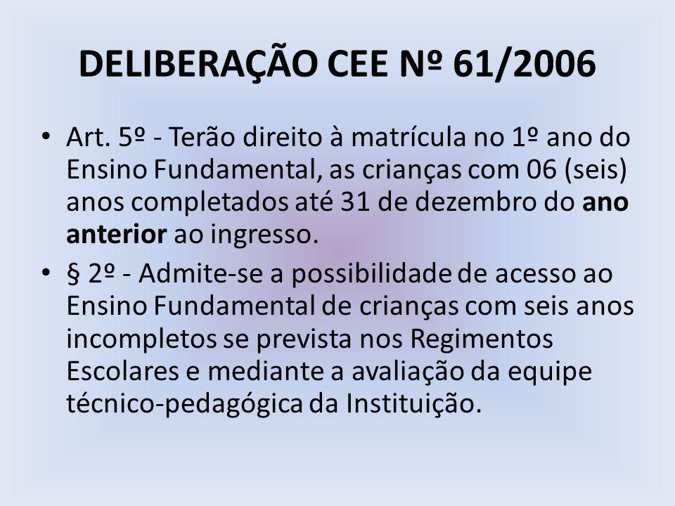 DELIBERAÇÃO CEE Nº 61/2006 Art. 5º - Terão direito à matrícula no 1º ano do Ensino Fundamental, as crianças com 06 (seis) anos completados até 31 de d
