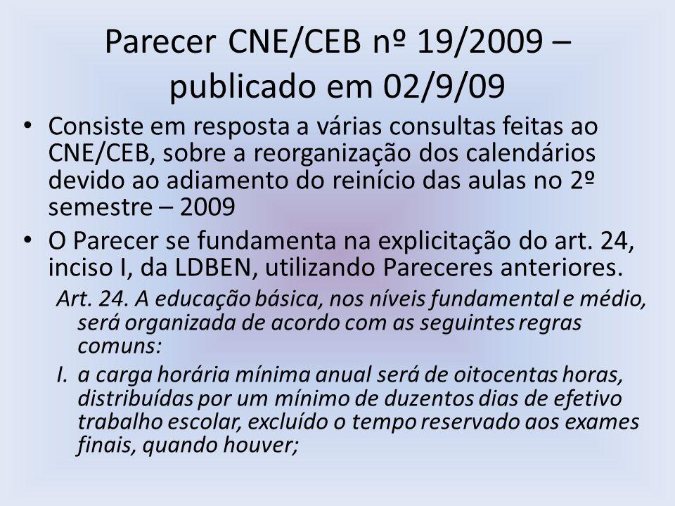 Consiste em resposta a várias consultas feitas ao CNE/CEB, sobre a reorganização dos calendários devido ao adiamento do reinício das aulas no 2º semestre – 2009 O Parecer se fundamenta na explicitação do art.