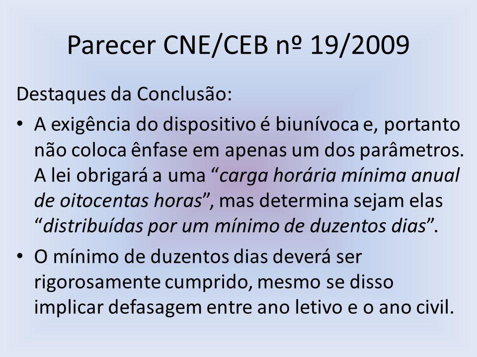 Parecer CNE/CEB nº 19/2009 Destaques da Conclusão: A exigência do dispositivo é biunívoca e, portanto não coloca ênfase em apenas um dos parâmetros.