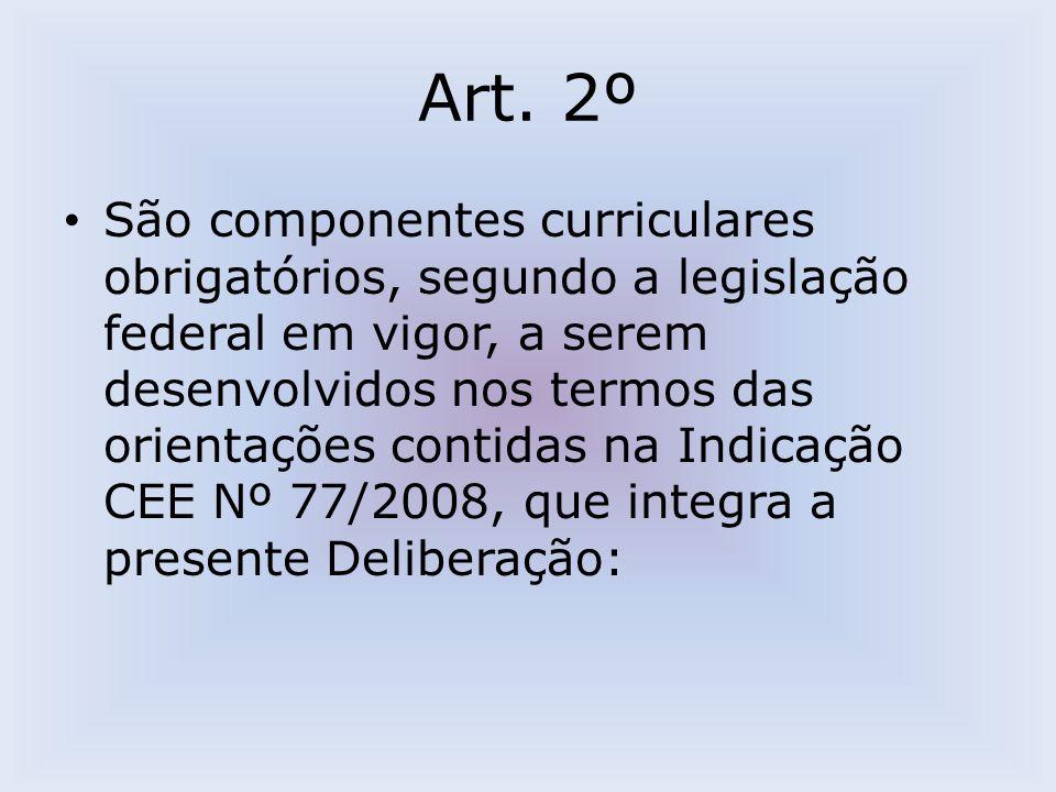 Art. 2º São componentes curriculares obrigatórios, segundo a legislação federal em vigor, a serem desenvolvidos nos termos das orientações contidas na