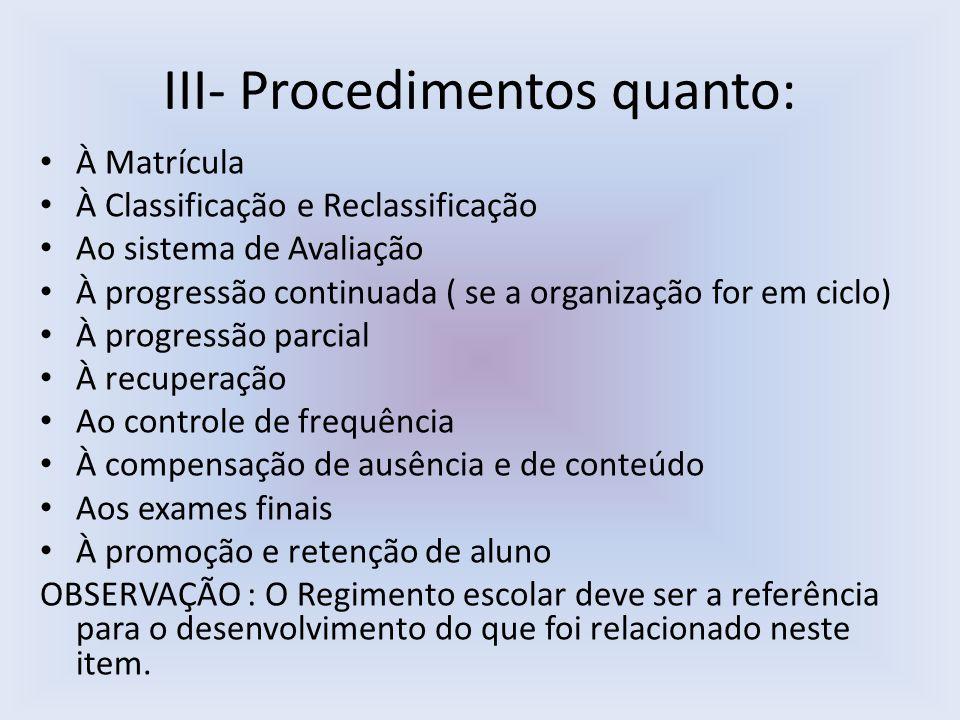 III- Procedimentos quanto: À Matrícula À Classificação e Reclassificação Ao sistema de Avaliação À progressão continuada ( se a organização for em cic