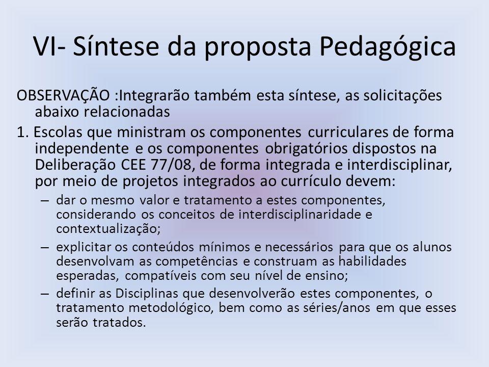 VI- Síntese da proposta Pedagógica OBSERVAÇÃO :Integrarão também esta síntese, as solicitações abaixo relacionadas 1. Escolas que ministram os compone