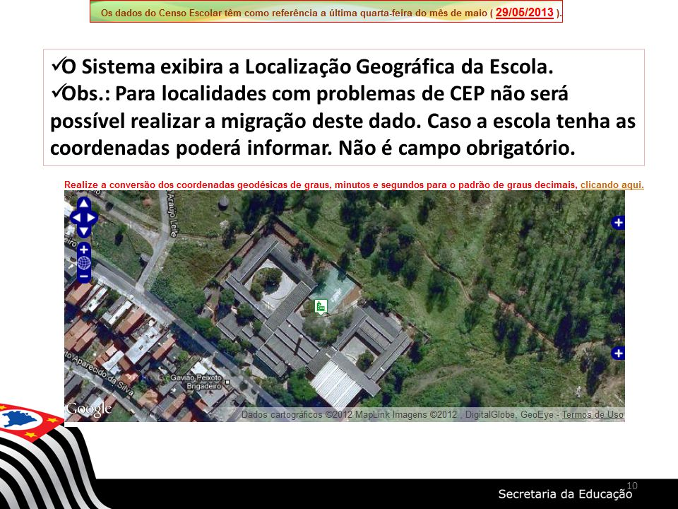 10 O Sistema exibira a Localização Geográfica da Escola. Obs.: Para localidades com problemas de CEP não será possível realizar a migração deste dado.